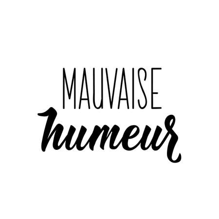 Mauvaise humeur. French lettering. Translation from French - Bad mood. Element for flyers, banner and posters. Modern calligraphy. Ink illustration