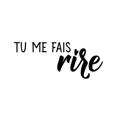Tu me fais rire. French lettering. Translation from French - You make me laugh. Element for flyers, banner and posters. Modern calligraphy. Ink illustration