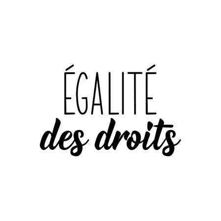 French lettering. Translation from French - Equality of rights. Element for flyers, banner and posters. Modern calligraphy. Ink illustration
