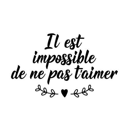 French lettering. Translation from French - It is impossible not to love you. Element for flyers, banner and posters. Modern calligraphy. Ink illustration