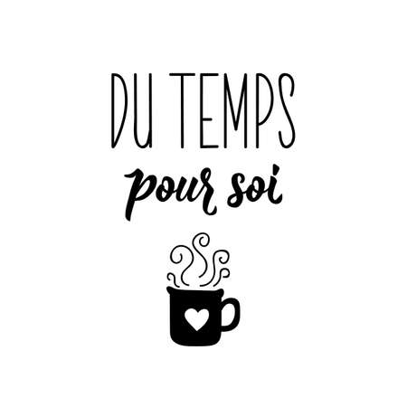 Du temps pour soi. French lettering. Translation from French - Time for yourself. Element for flyers, banner and posters. Modern calligraphy. Ink illustration