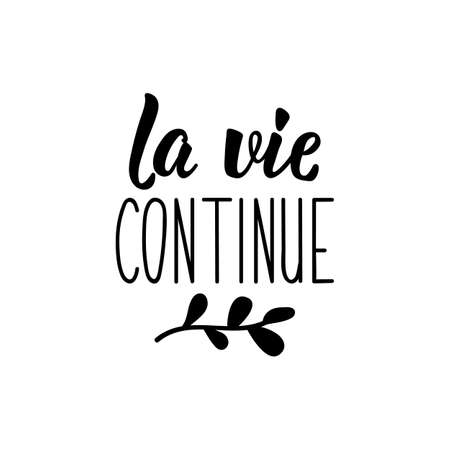 La vie continue. French lettering. Translation from French - Life goes on. Element for flyers, banner and posters. Modern calligraphy. Ink illustration