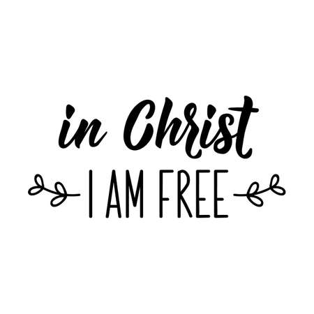 In Christ I am free. Lettering. Inspirational and bible quote. Can be used for prints bags, t-shirts, posters, cards. Ink illustration
