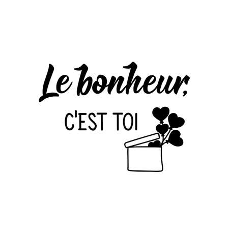 Le bonheur c'est toi. French lettering. Translation from French -Happiness is you. Element for flyers, banner and posters. Modern calligraphy. Ink illustration