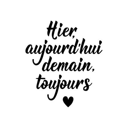 French lettering. Translation from French - Yesterday, today, tomorrow, always. Element for flyers, banner and posters. Modern calligraphy. Ink illustration