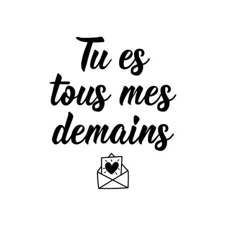 Tu es tous mes demains. French lettering. Translation from French - You are all my tomorrows. Element for flyers, banner and posters. Modern calligraphy. Ink illustration 向量圖像