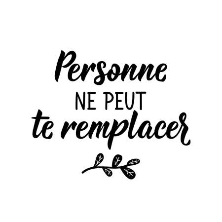 French lettering. Translation from French - No one can take your place. Element for flyers, banner and posters. Modern calligraphy. Ink illustration