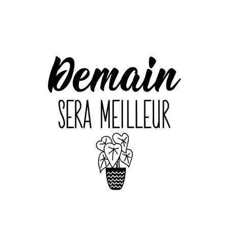 Demain sera meilleur. French lettering. Translation from French -Tomorrow will be better. Element for flyers, banner and posters. Modern calligraphy. Ink illustration