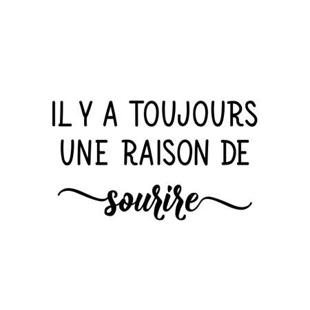 Il ya toujours une raison de sourire. French lettering. Translation from French - There's always a reason to smile. Element for flyers, banner and posters. Modern calligraphy. Ink illustration