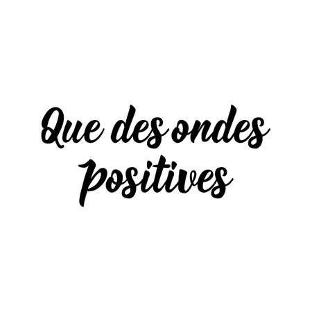 Que des ondes positives. French lettering. Translation from French - Good vibes only. Element for flyers, banner and posters. Modern calligraphy. Ink illustration