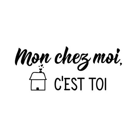 Mon chez moi, c'est toi. French lettering. Translation from French - My home is you. Element for flyers, banner and posters. Modern calligraphy. Ink illustration