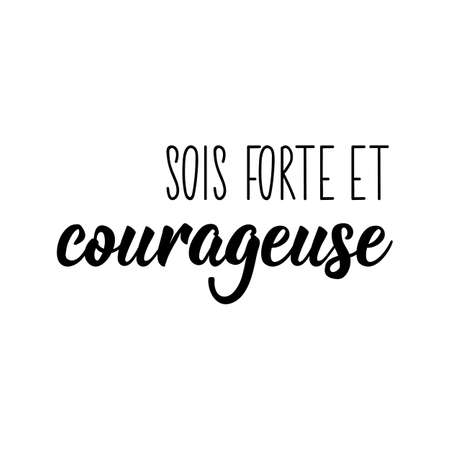 Sois forte et courageuse. French lettering. Translation from French - Be strong and courageous. Element for flyers, banner and posters. Modern calligraphy. Ink illustration