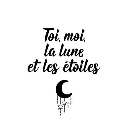 French lettering. Translation from French - You, me, the moon and the stars. Element for flyers, banner and posters. Modern calligraphy. Ink illustration