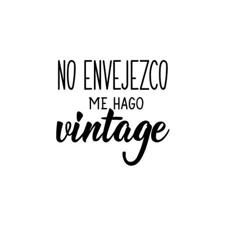 Spanish lettering. Translation from Spanish - I don't get old, I go vintage. Element for flyers, banner, t-shirt and posters. Modern calligraphy