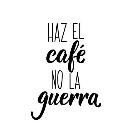 Spanish lettering. Translation from Spanish - Make coffee not war. Element for flyers, banner, t-shirt and posters. Modern calligraphy