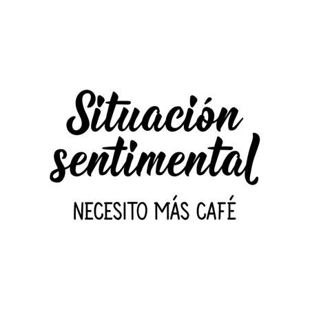 Lettering. Translation from Spanish - Sentimental situation I need more coffee. Element for flyers, banner and posters. Modern calligraphy 向量圖像