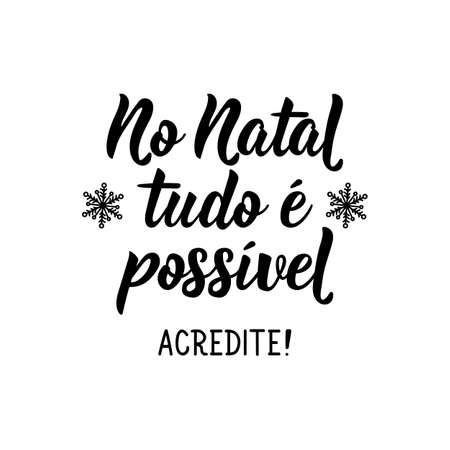 Brazilian christmas lettering. Translation from Portuguese - At Christmas anything is possible. Believe. Modern brush calligraphy. Ink illustration. Perfect design for greeting cards, posters, t-shirt