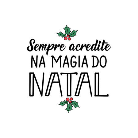 Brazilian christmas lettering. Translation from Portuguese - Always believe in the magic of Christmas. Modern brush calligraphy. Ink illustration. Perfect design for greeting cards, posters, t-shirts