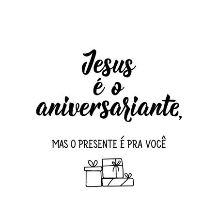 Brazilian holidays lettering. Translation from Portuguese - Jesus is the birthday boy, but the gift is for you. Modern brush calligraphy. Perfect design for greeting cards, posters, t-shirts