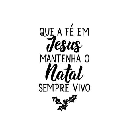 Brazilian holidays lettering. Translation from Portuguese - May faith in Jesus keep Christmas always alive. Brush calligraphy. Ink illustration. Perfect design for greeting cards, posters, t-shirts