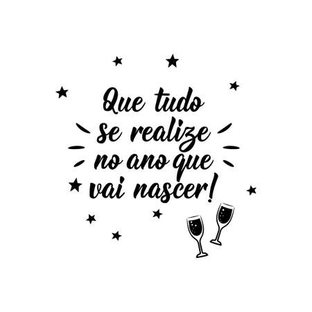 Brazilian holidays lettering. Translation from Portuguese - May everything come true in the year to come. Brush calligraphy. Ink illustration. Perfect design for greeting cards, posters, t-shirts