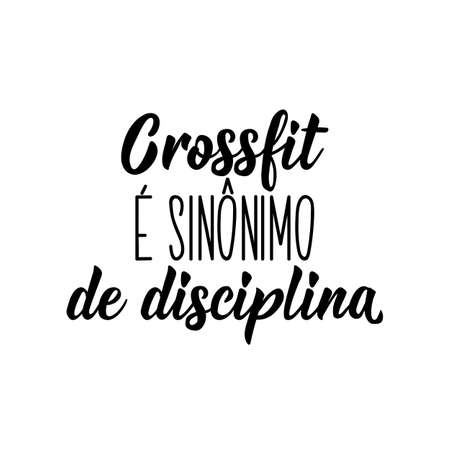 Brazilian Lettering. Translation from Portuguese - Crossfit is synonymous with discipline. Ink illustration. Perfect design for greeting cards, posters, t-shirts, banners