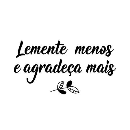 Brazilian Lettering. Translation from Portuguese - Regret less and thank more. Modern vector brush calligraphy. Ink illustration. Perfect design for greeting cards, posters, t-shirts, banners
