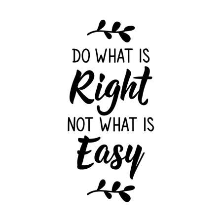 Do what is right not what easy. Lettering. Can be used for prints bags, t-shirts, posters, cards. Calligraphy vector. Ink illustration