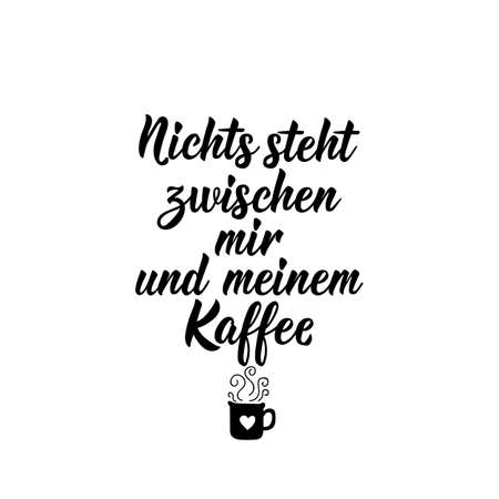 Translation from German: Nothing stands between me and my coffee. Modern vector brush calligraphy. Ink illustration. Perfect design for greeting cards, posters, t-shirts, banners. Ilustrace