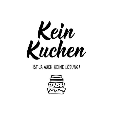 Translation from German: No cake is no solution either. Modern vector brush calligraphy. Ink illustration. Perfect design for greeting cards, posters, t-shirts, banners. Ilustrace