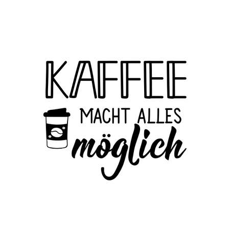 Translation from German: Coffee makes everything possible. Modern vector brush calligraphy. Ink illustration. Perfect design for greeting cards, posters, t-shirts, banners.