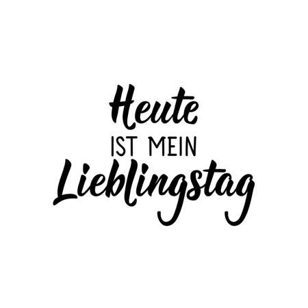 Translation from German: Today is my favorite day. Modern vector brush calligraphy. Ink illustration. Perfect design for greeting cards, posters, t-shirts, banners.