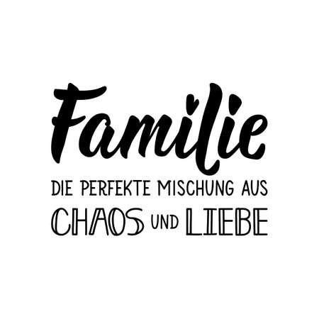 Translation from German: Family The perfect mix of chaos and love. Modern vector brush calligraphy. Ink illustration. Perfect design for greeting cards, posters, t-shirts, banners.