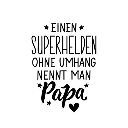 Translation from German: A superhero without a cape is called papa. Modern vector brush calligraphy. Ink illustration. Perfect design for greeting cards, posters, t-shirts, banners. Ilustrace
