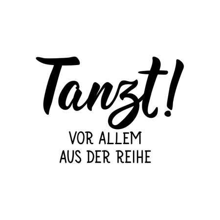 Translation from German: Dance. Especially out of line. Modern vector brush calligraphy. Ink illustration. Perfect design for greeting cards, posters, t-shirts, banners. Ilustrace