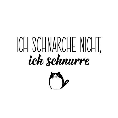 Translation from German: I don't snore, i purr. Modern vector brush calligraphy. Ink illustration. Perfect design for greeting cards, posters, t-shirts, banners.