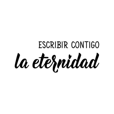 Escribir contigo la eternidad. Lettering. Translation from Spanish - Write eternity with you. Element for flyers, banner and posters. Modern calligraphy