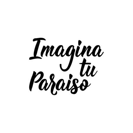 Imagina tu paraiso. Lettering. Translation from Spanish - Imagine your paradise. Element for flyers, banner and posters. Modern calligraphy