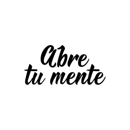 Abre tu mente. Lettering. Translation from Spanish - Open your mind. Element for flyers, banner and posters. Modern calligraphy