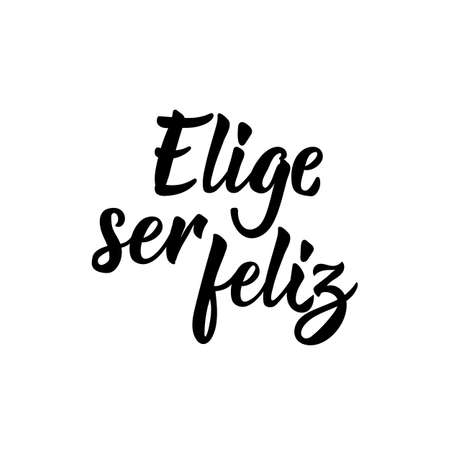 Elige ser feliz. Lettering. Translation from Spanish - Choose to be happy. Element for flyers, banner and posters. Modern calligraphy Ilustrace
