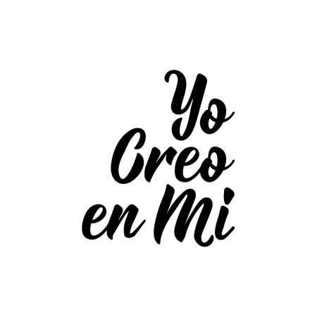 Yo creo en Mi. Lettering. Translation from Spanish - I believe in me. Element for flyers, banner and posters. Modern calligraphy