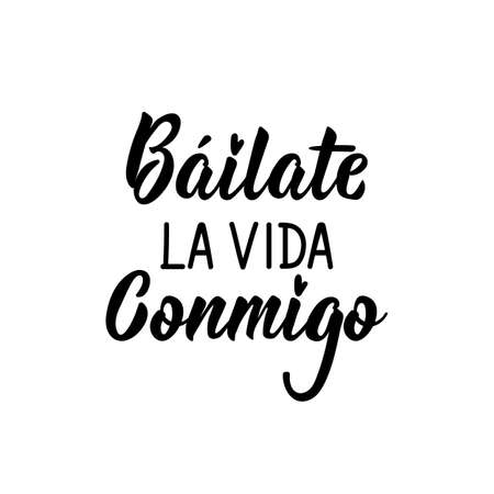 Lettering. Translation from Spanish - Dance life with me. Element for flyers, banner and posters. Modern calligraphy