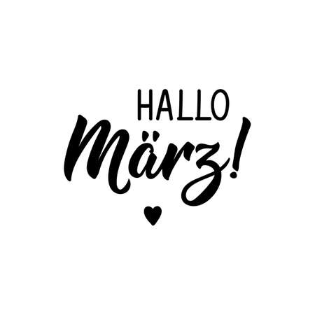 Translation from German: Hello March. Modern vector brush calligraphy. Ink illustration. Perfect design for greeting cards, posters, t-shirts, banners.