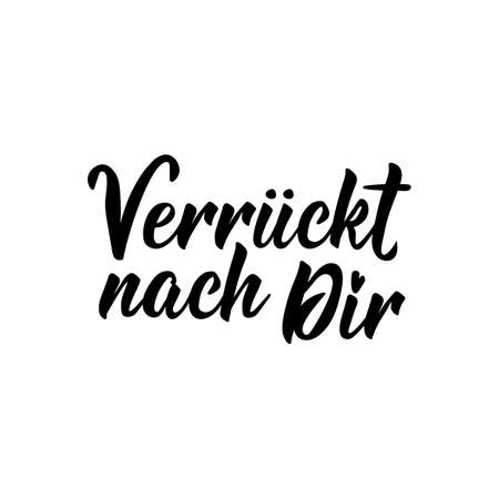 Translation from German: Crazy about you. Modern vector brush calligraphy. Ink illustration. Perfect design for greeting cards, posters, t-shirts, banners.