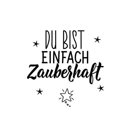 Translation from German: You are just magical. Modern vector brush calligraphy. Ink illustration. Perfect design for greeting cards, posters, t-shirts, banners.