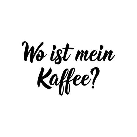 Translation from German: Where is my coffee. Modern vector brush calligraphy. Ink illustration. Perfect design for greeting cards, posters, t-shirts, banners.