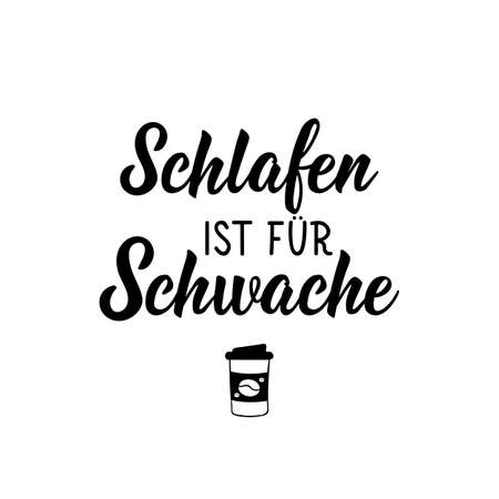 Translation from German: Sleep is for the weak. Modern vector brush calligraphy. Ink illustration. Perfect design for greeting cards, posters, t-shirts, banners.