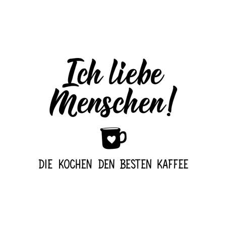 Translation from German: I love people. Making the best coffee. Modern vector brush calligraphy. Ink illustration. Perfect design for greeting cards, posters, t-shirts, banners.