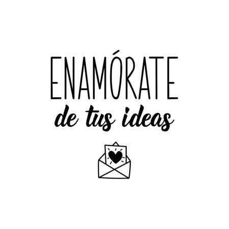 Lettering. Translation from Spanish - Fall in love with your ideas. Element for flyers, banner and posters. Modern calligraphy