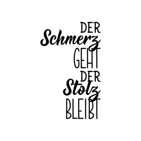 Translation from German: The pain goes, the pride remains. Modern vector brush calligraphy. Ink illustration. Perfect design for greeting cards, posters, t-shirts, banners.